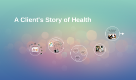 Copy of A Client's Story of Health