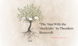 """The Man With the Muckrake"" by Theodore Roosevelt by Kaitlin Weaver on Prezi"