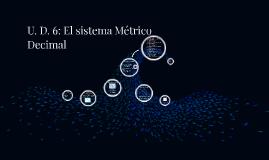 U. D. 6: El sistema Métrico Decimal