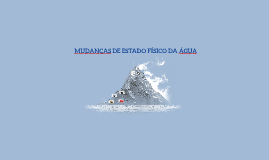 MUDANÇAS DE ESTADO FÍSICO DA ÁGUA