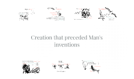 Creation that preceded Man's inventions