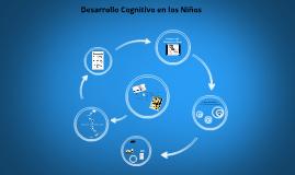 Copy of Desarrollo Cognitivo en los Niños