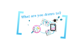 What are you drawn to?