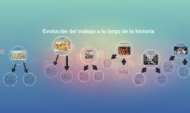 Copy of Evolucion del trabajo a lo largo de la historia