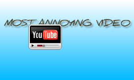 Most annoying video EVAH