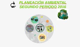 PLANEACIÓN AMBIENTAL SEGUNDO PERIODO 2016