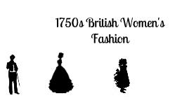 1750s British Women\'s Fashion by Katelyn Cady on Prezi