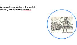 Vamos a hablar de las culturas del centro y occidente de Ver
