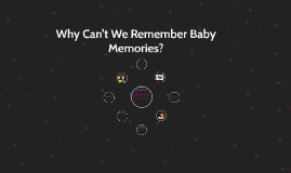 Why Can't We Remember Baby Memories?