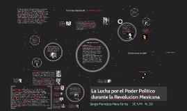 La lucha por el poder politico durante la revolucion mexicana.