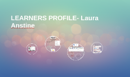 LEARNERS PROFILE- Laura Anstine