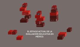 EL ESTADO ACTUAL DE LA EVALUACIÓN EDUCATIVA EN MÉXICO.