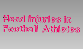 Copy of Head Injuries in Athletes and Complications that May Follow