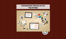Copy of Copy of PRINTMAKING PROCESS IN THE PHILIPPINES