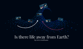 Is there life away from Earth?