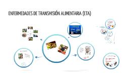 Copy of Copy of ENFERMEDADES DE TRANSMISION ALIMENTARIA (ETA)