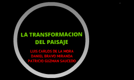 Copy of LA TRANSFORMACION DEL PAISAJE