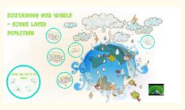 Sustaining Our World - Ozone Layer Depletion