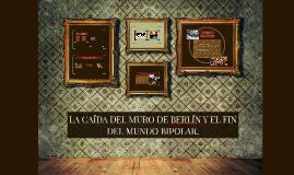 Copy of LA CAÍDA DEL MURO DE BERLÍN Y EL FIN DEL MUNDO BIPOLAR.