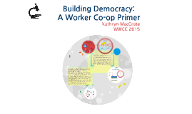 Building Democracy: A Worker Co-op Primer