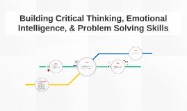 Building Critical Thinking, Emotional Intelligence, & Proble