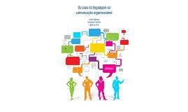 Copy of Copy of Os usos da linguagem na comunicação organizacional