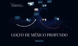 GOLFO DE MÉXICO PROFUNDO