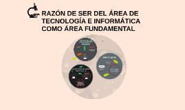 RAZON DE SER DEL AREA DE TECNOLOGIA E INFORMATICA COMO ÁREA