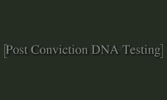 Post Conviction DNA Testing