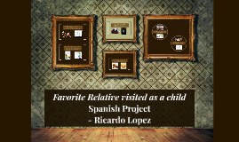 Favorite Relative visited as a child Spanish Project