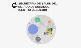 SECRETARIA DE SALUD DEL ESTADO DE DURANGO (CENTRO DE SALUD)