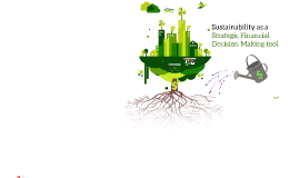Sustainability as a strategic financial decision making tool