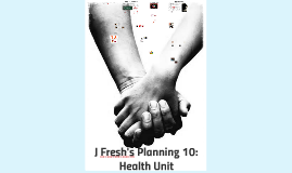 J Fresh's Planning 10: Health Unit