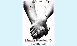 J Fresh's Planning 10: Health Unit
