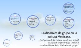 La dinámica de grupo en la cultura Mexicana.