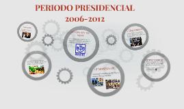 PERIODO PRESIDENCIAL 2006-2012