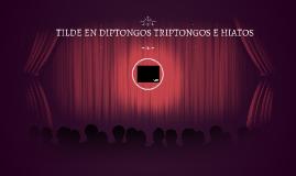 TILDE EN DIPTONGOS TRIPTONGOS E HIATOS