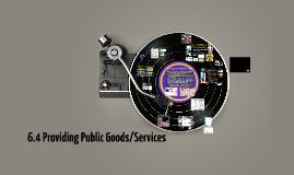 6.4 Providing Public Goods/Services
