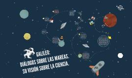 GALILEO: DIÁLOGOS SOBRE LAS MAREAS. SU VISIÓN SOBRE LA CIENC