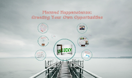 Copy of Planned Happenstance: Creating Your Own Opportunities