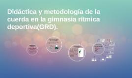 Copy of Didáctica y metodología de la cuerda en la gimnasia rítmica.