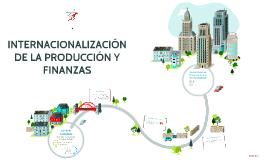 Copy of INTERNACIONALIZACIÓN DE LA PRODUCCIÓN Y FINANZAS