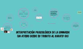 Copy of INTERPRETACIÓN PRAXIOLÓGICA DE LA GIMNASIA