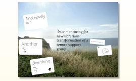 PEER MENTORING FOR NEW LIBRARIANS: TRANSFORMATION OF A TENURE SUPPORT GROUP