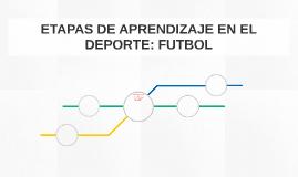 ETAPAS DE APRENDIZAJE EN EL DEPORTE: FUTBOL
