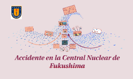 Copy of Accidente en la Central Nuclear de Fukushima