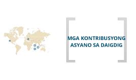 Copy of mga kontribusyong asyano sa daigdig