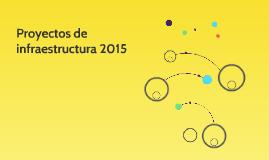 Proyectos de infraestructura 2015