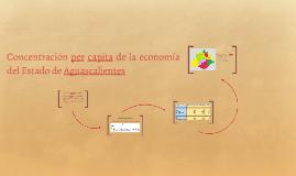 Concentración per capita de la economía del Estado de Aguasc