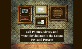 Cell Phones, Slaves, and Systemic Violence in the Congo, Past and Present